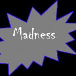 madness b 030113